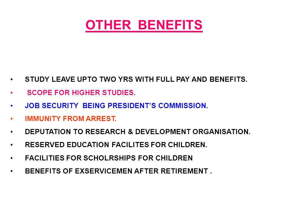 OTHER BENEFITS STUDY LEAVE UPTO TWO YRS WITH FULL PAY AND BENEFITS.