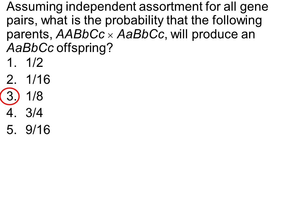 Assuming independent assortment for all gene pairs, what is the probability that the following parents, AABbCc  AaBbCc, will produce an AaBbCc offspring.