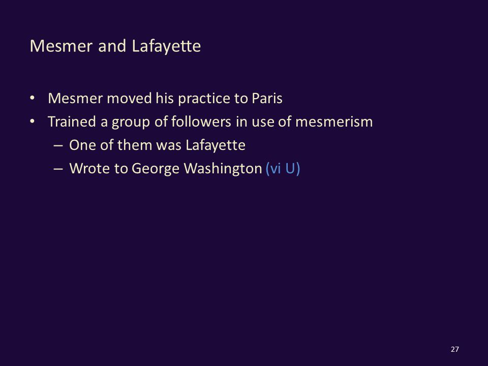 Mesmer and Lafayette Mesmer moved his practice to Paris Trained a group of followers in use of mesmerism – One of them was Lafayette – Wrote to George