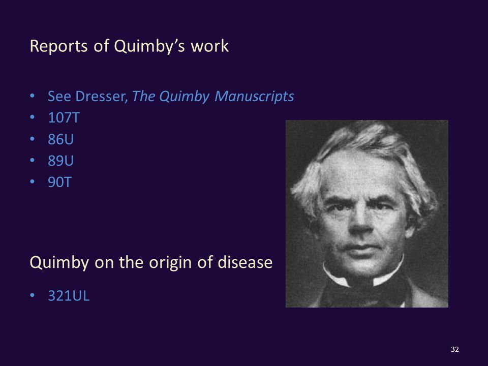 Reports of Quimby's work See Dresser, The Quimby Manuscripts 107T 86U 89U 90T 32 Quimby on the origin of disease 321UL