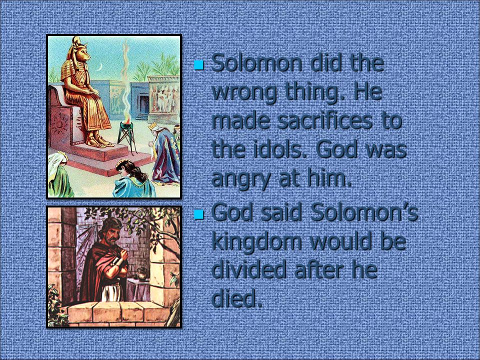 Solomon had many wives. Some of his wives did not believe in God.