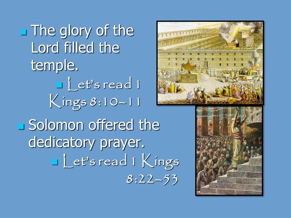 When the elaborate temple was finished, the priests carried in the ark of the covenant.