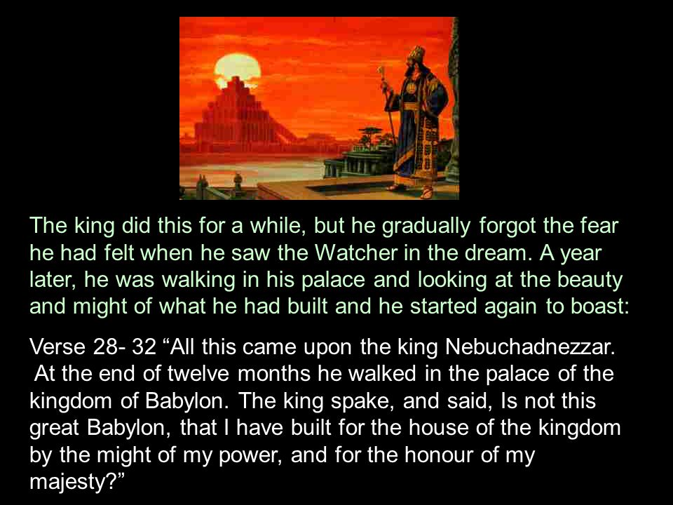 The king did this for a while, but he gradually forgot the fear he had felt when he saw the Watcher in the dream. A year later, he was walking in his