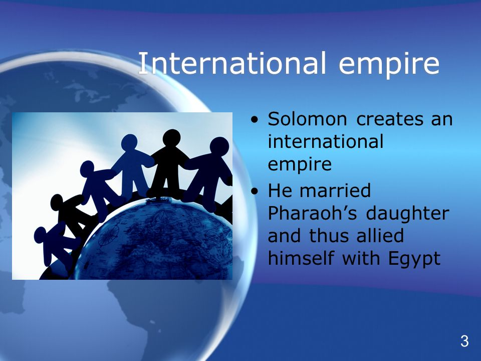 International empire Solomon creates an international empire He married Pharaoh's daughter and thus allied himself with Egypt Solomon creates an international empire He married Pharaoh's daughter and thus allied himself with Egypt 3
