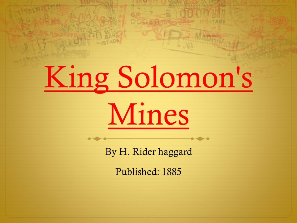 King Solomon s Mines By H. Rider haggard Published: 1885