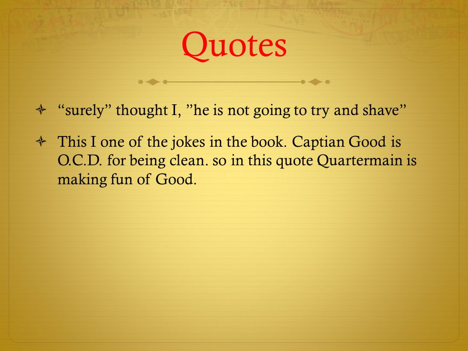 Quotes  surely thought I, he is not going to try and shave  This I one of the jokes in the book.