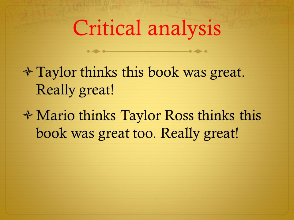 Critical analysis  Taylor thinks this book was great.