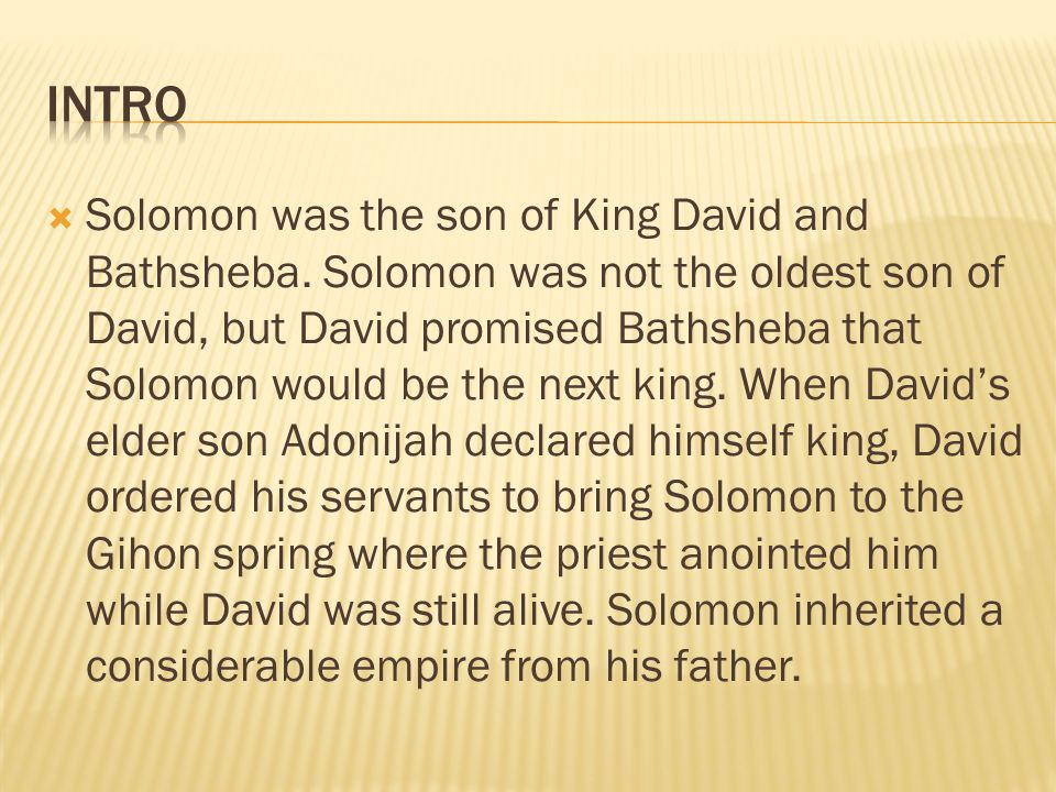  Solomon was the son of King David and Bathsheba.