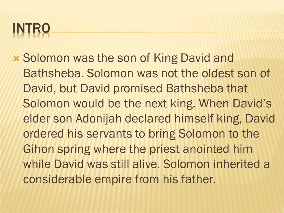  Solomon was the son of King David and Bathsheba.