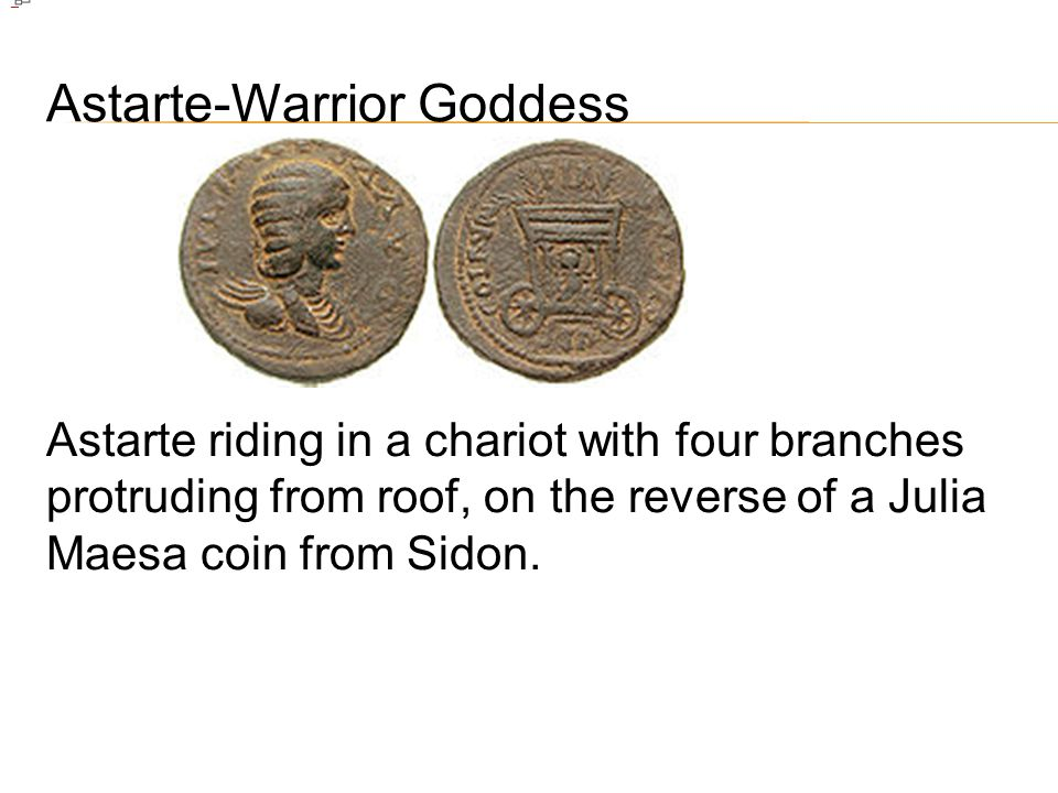 Astarte-Warrior Goddess Astarte riding in a chariot with four branches protruding from roof, on the reverse of a Julia Maesa coin from Sidon.