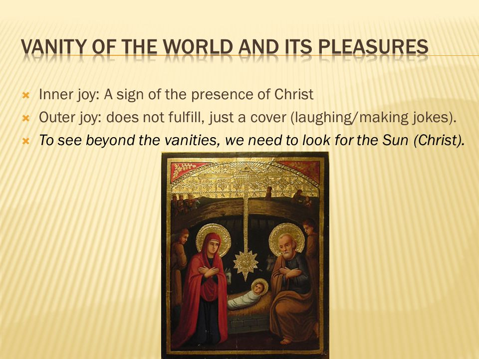  Inner joy: A sign of the presence of Christ  Outer joy: does not fulfill, just a cover (laughing/making jokes).