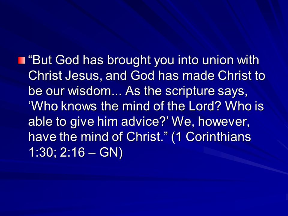 But God has brought you into union with Christ Jesus, and God has made Christ to be our wisdom...