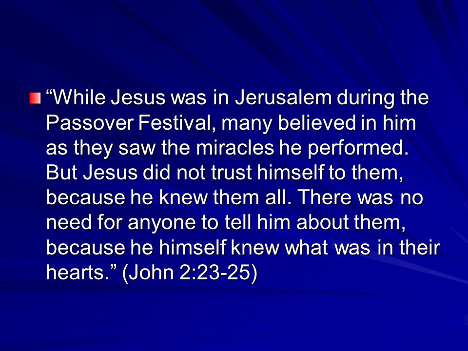 While Jesus was in Jerusalem during the Passover Festival, many believed in him as they saw the miracles he performed.