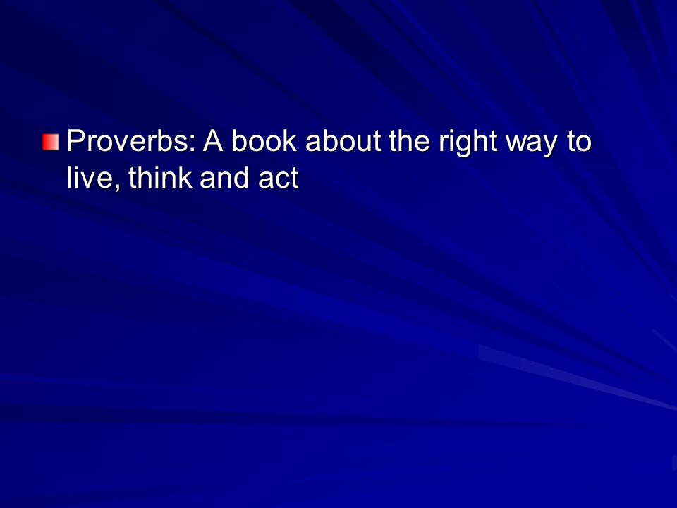 Proverbs: A book about the right way to live, think and act