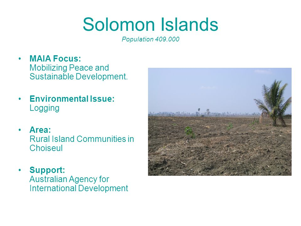 Solomon Islands Population 409.000 MAIA Focus: Mobilizing Peace and Sustainable Development.