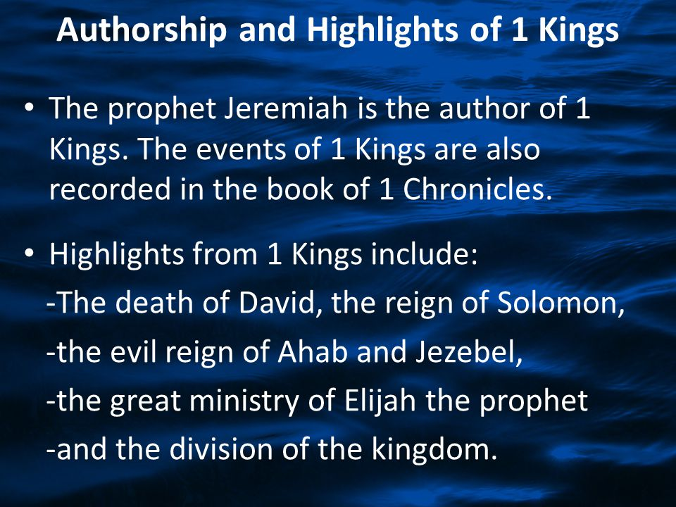 Authorship and Highlights of 1 Kings The prophet Jeremiah is the author of 1 Kings. The events of 1 Kings are also recorded in the book of 1 Chronicle