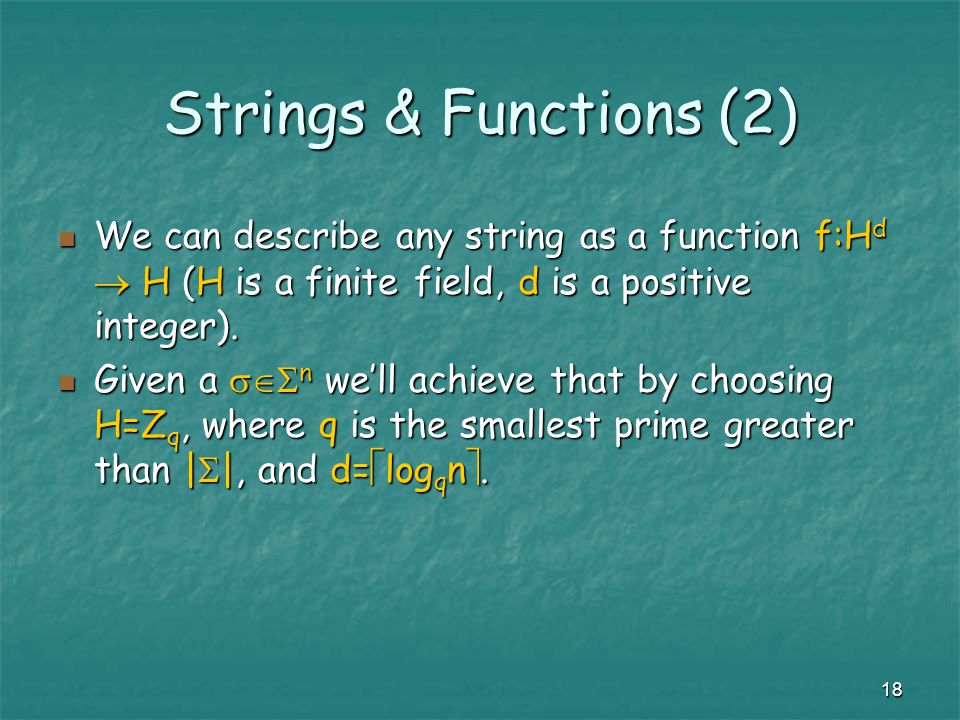 18 Strings & Functions (2) We can describe any string as a function f:H d  H (H is a finite field, d is a positive integer).