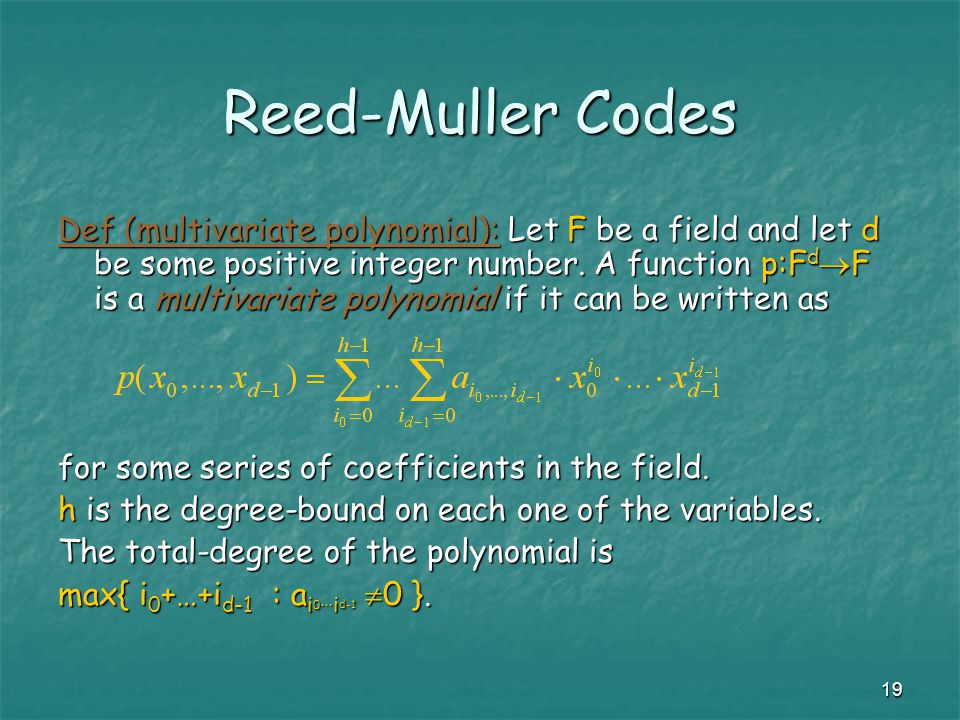 19 Reed-Muller Codes Def (multivariate polynomial): Let F be a field and let d be some positive integer number.