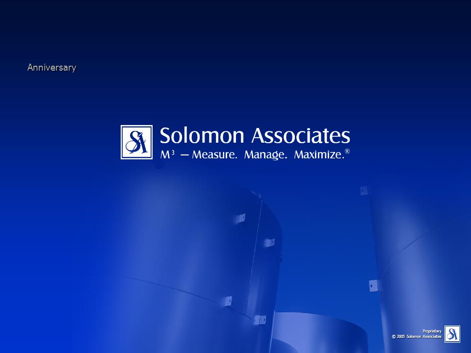 Proprietary © 2005 Solomon Associates Anniversary