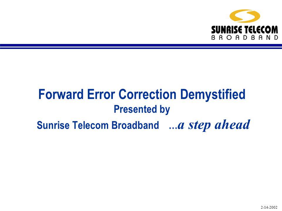 2-14-2002 Forward Error Correction Demystified Presented by Sunrise Telecom Broadband … a step ahead