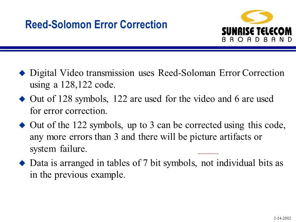 2-14-2002 Reed-Solomon Error Correction u Digital Video transmission uses Reed-Soloman Error Correction using a 128,122 code.