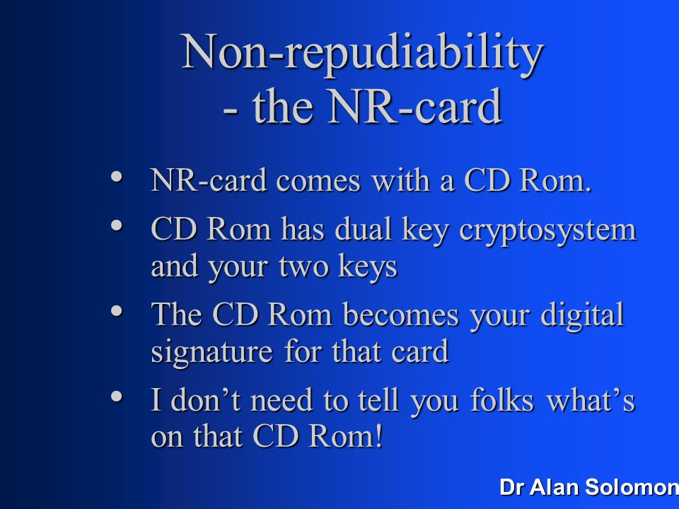 Dr Alan Solomon Non-repudiability - the NR-card Merchants will prefer them - no chargebacks.