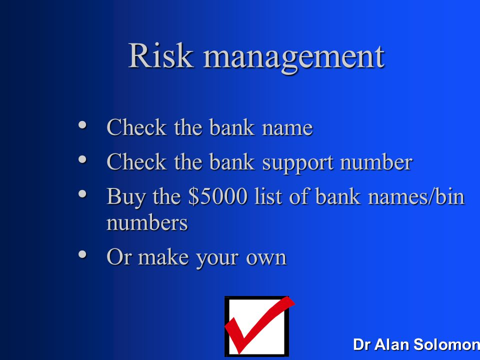 Dr Alan Solomon Risk management Check the country he's from, against the IP address Check the country he's from, against the IP address Check the Zip code against the state Check the Zip code against the state Check the phone number against the location Check the phone number against the location Check for creditmaster numbers Check for creditmaster numbers