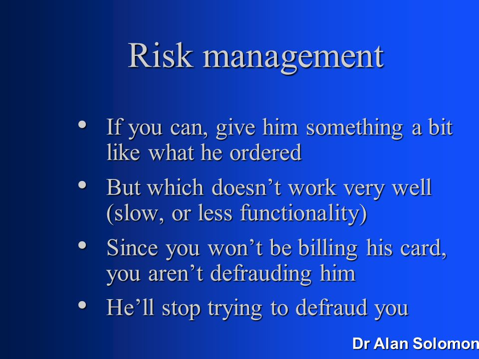 Dr Alan Solomon Risk management Why. Why.
