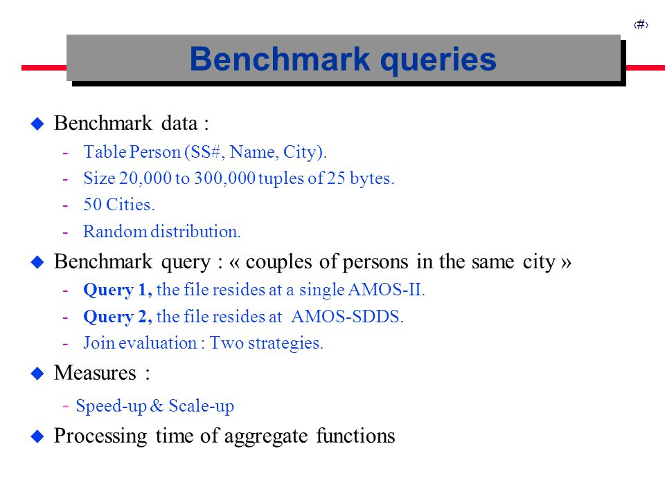 16 u Benchmark data : ­Table Person (SS#, Name, City). ­Size 20,000 to 300,000 tuples of 25 bytes. ­50 Cities. ­Random distribution. u Benchmark query