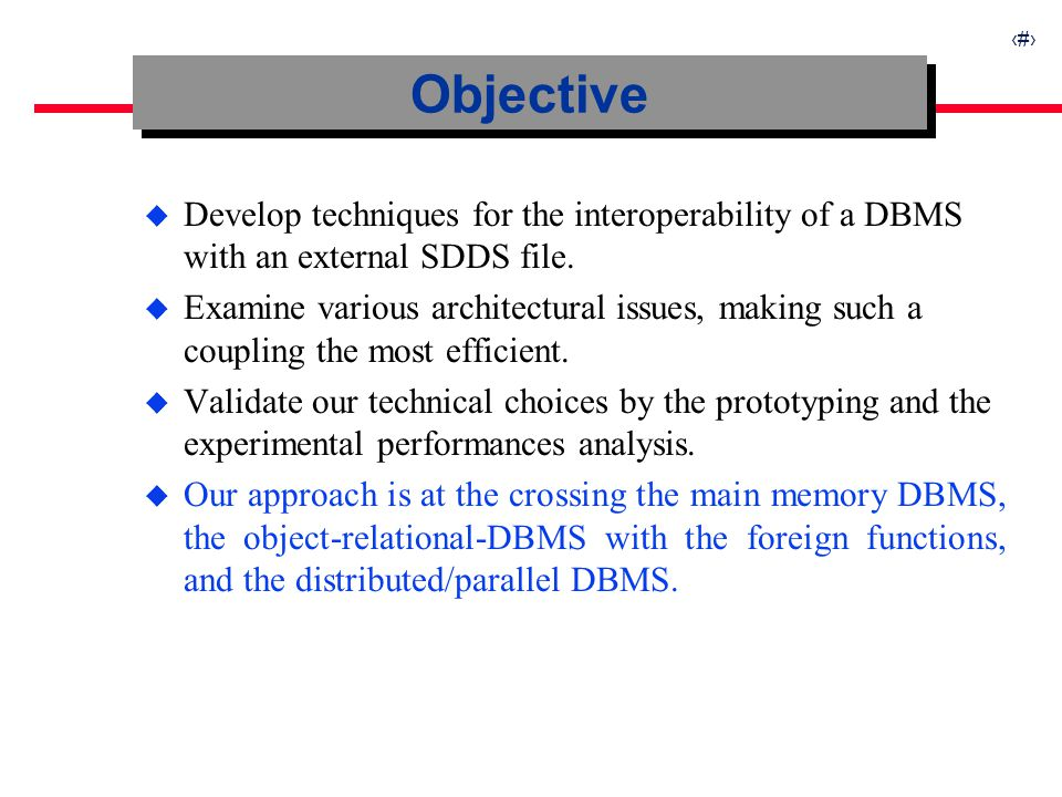 2 u Develop techniques for the interoperability of a DBMS with an external SDDS file. u Examine various architectural issues, making such a coupling t