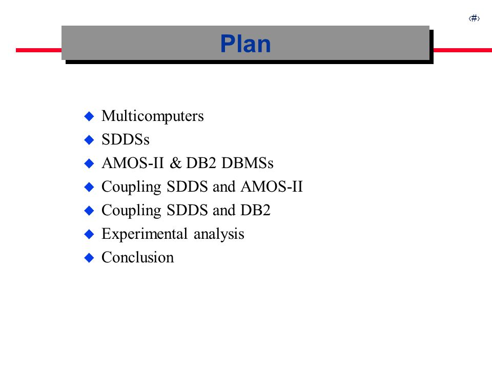 3 u Multicomputers u SDDSs u AMOS-II & DB2 DBMSs u Coupling SDDS and AMOS-II u Coupling SDDS and DB2 u Experimental analysis u Conclusion Plan