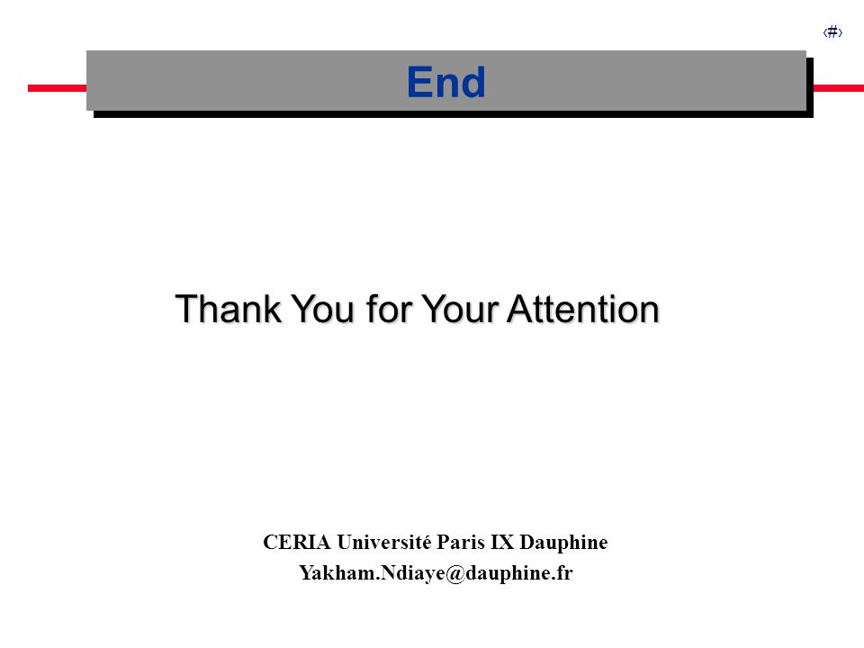 32 End Thank You for Your Attention CERIA Université Paris IX Dauphine Yakham.Ndiaye@dauphine.fr