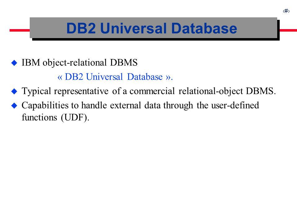 7 u IBM object-relational DBMS « DB2 Universal Database ». u Typical representative of a commercial relational-object DBMS. u Capabilities to handle e