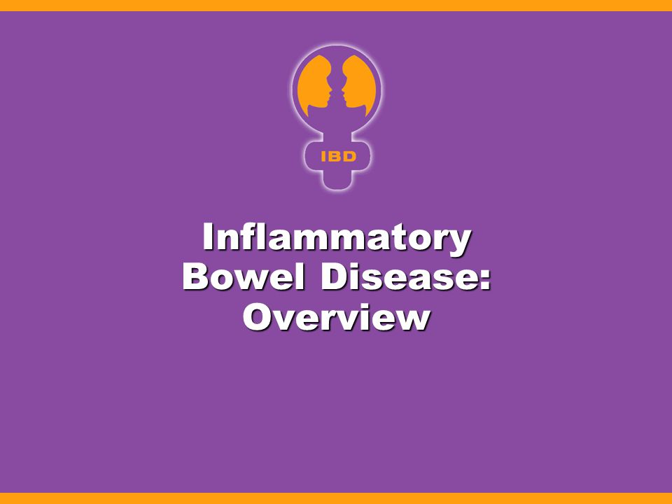 IBD: Overview Prevalence: ~250 cases per 100,000 1 Prevalence: ~250 cases per 100,000 1 –More than 1 million cases estimated in United States 1 –Ulcerative colitis (UC): 50% 1 –Crohn's disease (CD): 50% 1 Incidence:  15 cases per 100,000 1 Incidence:  15 cases per 100,000 1 –Onset: 30% between 10 and 19 years of age 2 –Young children: <2% 2 –Peak age of onset: 20s & 30s, again in 60s 3 –Slightly greater risk for women and elderly 4 1 CCFA Library: Basic Facts.