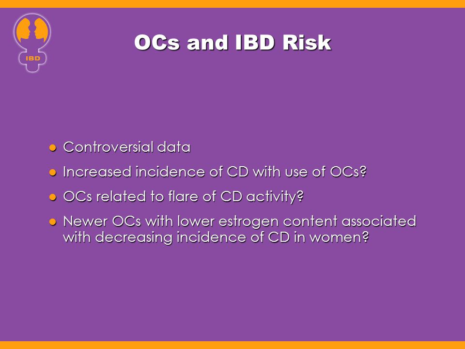 OCs and IBD Risk Controversial data Controversial data Increased incidence of CD with use of OCs? Increased incidence of CD with use of OCs? OCs relat