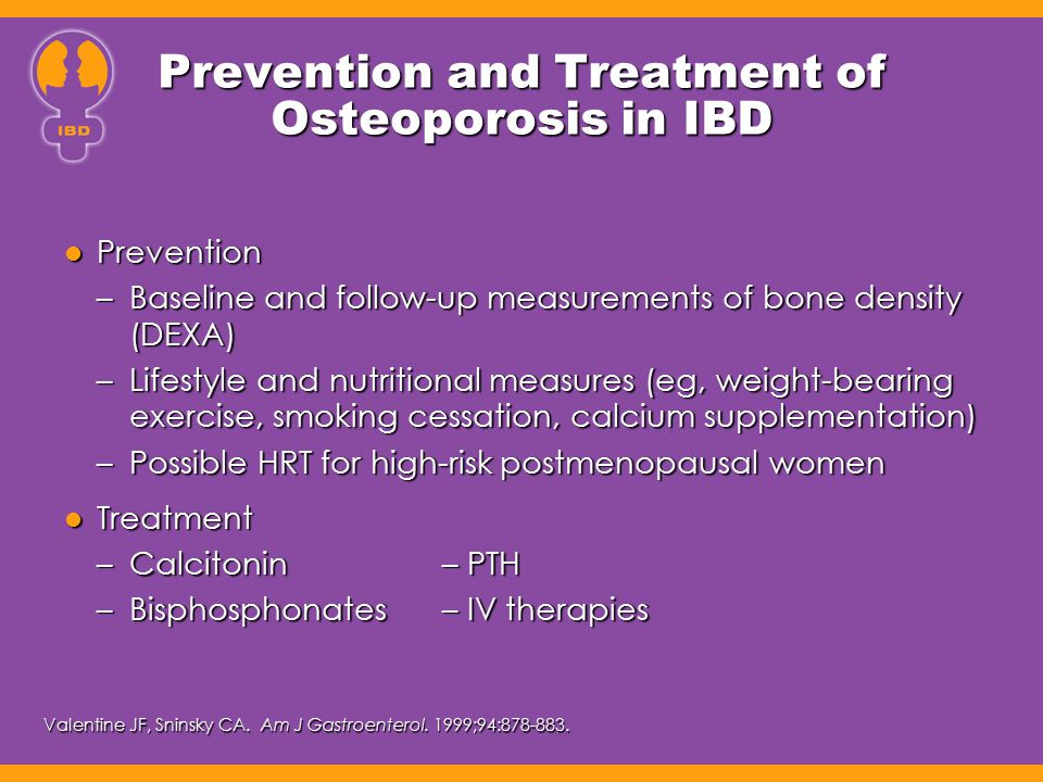 Prevention and Treatment of Osteoporosis in IBD Prevention Prevention –Baseline and follow-up measurements of bone density (DEXA) –Lifestyle and nutri