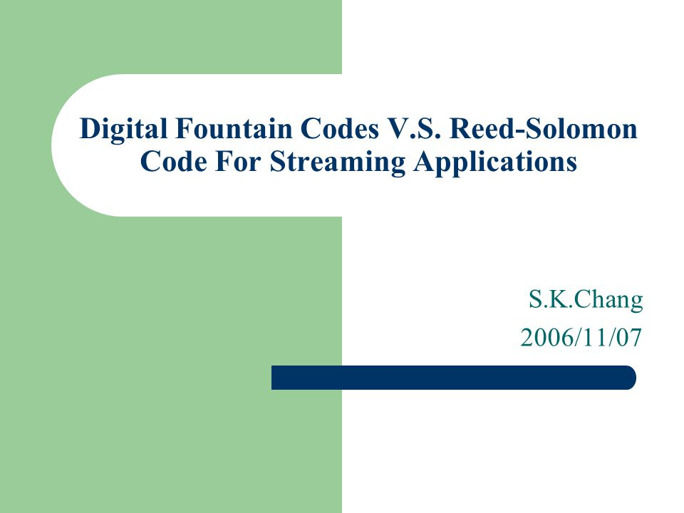Reference WHY DIGITAL FOUNTAIN'S RAPTOR CODE IS BETTER THAN REED-SOLOMON ERASURE CODES FOR STREAMING APPLICATIONS – Copyright c 2005 Digital Fountain, Inc.