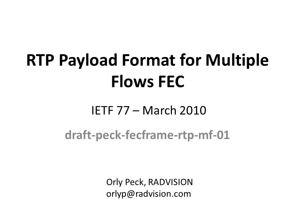 RTP Payload Format for Multiple Flows FEC draft-peck-fecframe-rtp-mf-01 Orly Peck, RADVISION orlyp@radvision.com IETF 77 – March 2010