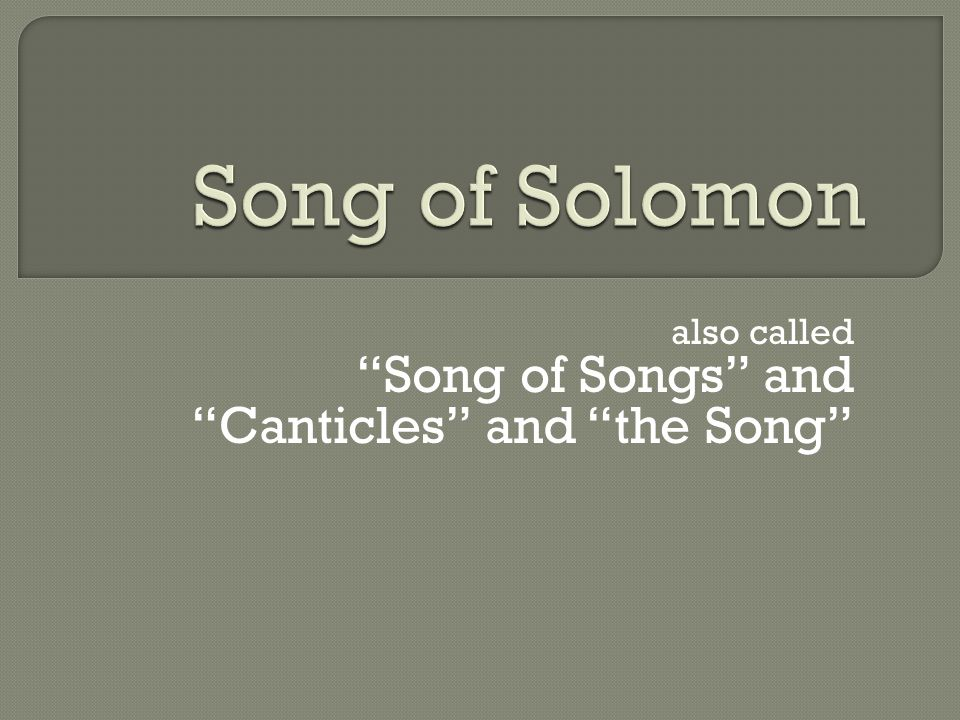 "also called ""Song of Songs"" and ""Canticles"" and ""the Song"""