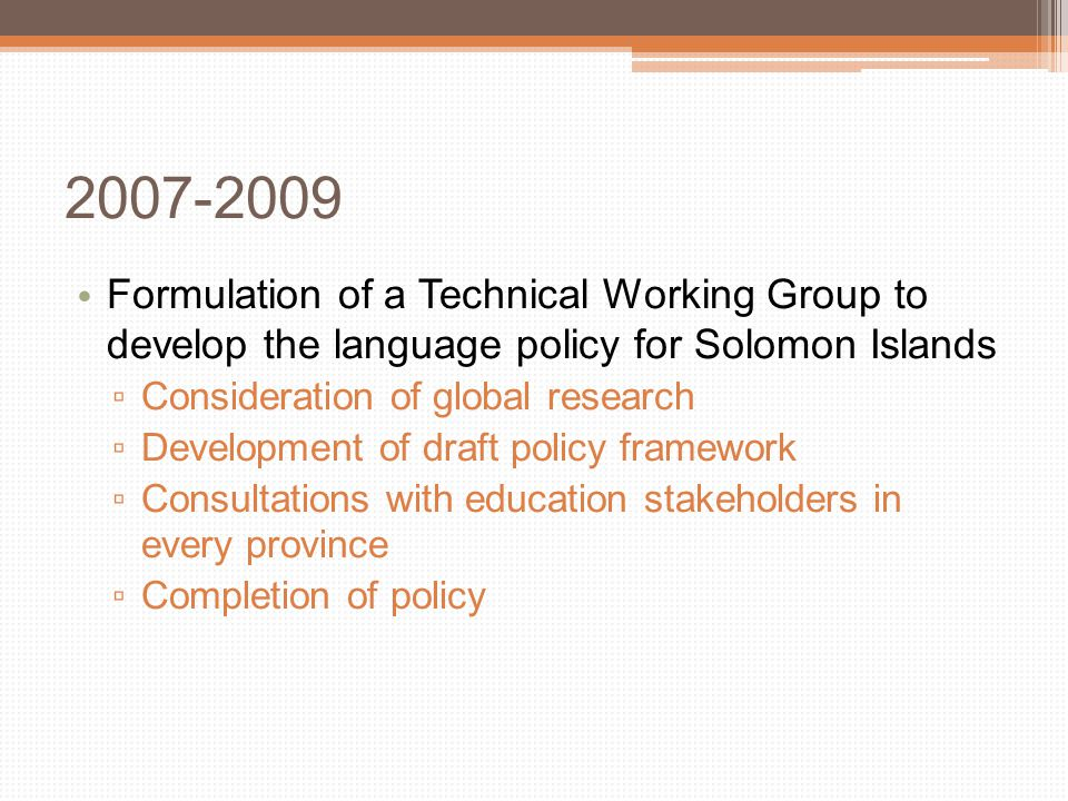 2010-2012 POLICY STATEMENT AND GUIDELINES FOR THE USE OF VERNACULAR LANGUAGES AND ENGLISH IN EDUCATION IN SOLOMON ISLANDS was approved by the Solomon Islands government in November 2010