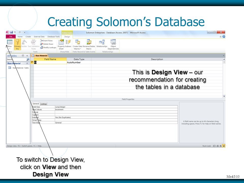 Mod J-10 Creating Solomon's Database To switch to Design View, click on View and then Design View This is Design View – our recommendation for creatin