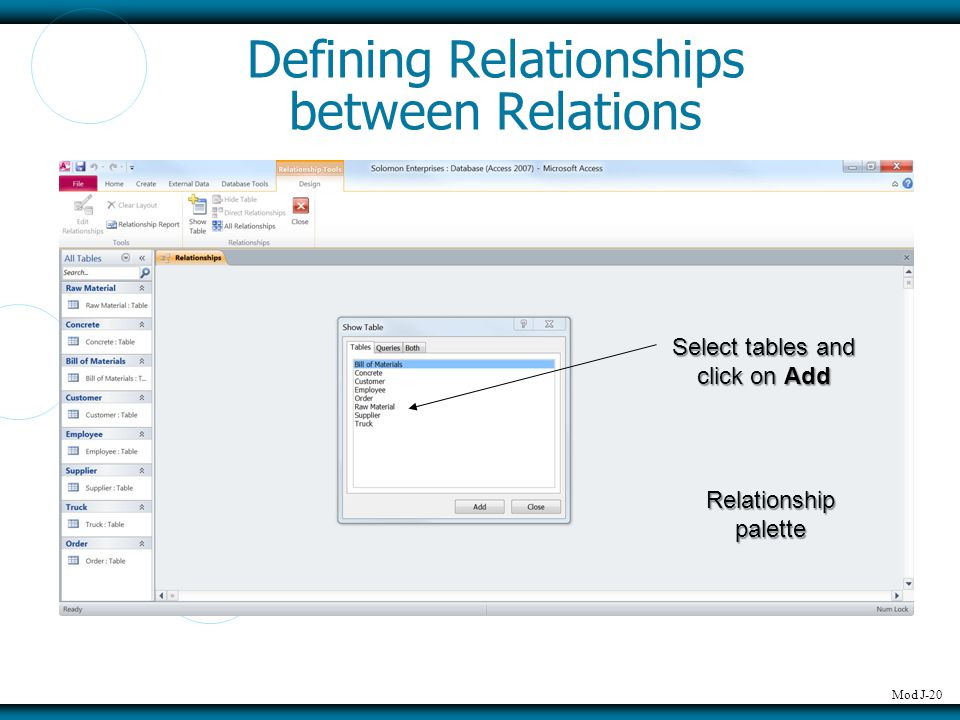 Mod J-20 Defining Relationships between Relations Relationship palette Select tables and click on Add
