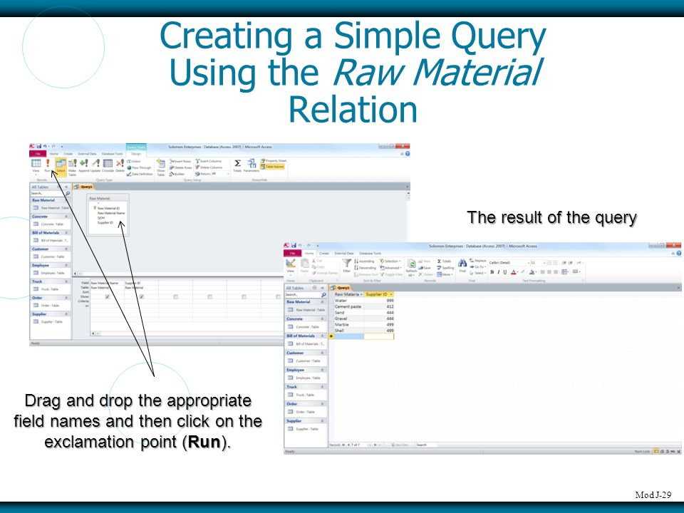 Mod J-29 Creating a Simple Query Using the Raw Material Relation The result of the query Drag and drop the appropriate field names and then click on t