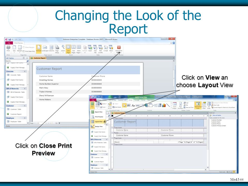 Mod J-44 Changing the Look of the Report Click on Close Print Preview Click on View an choose Layout View
