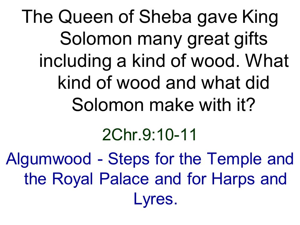 2Chr.9:10-11 Algumwood - Steps for the Temple and the Royal Palace and for Harps and Lyres.