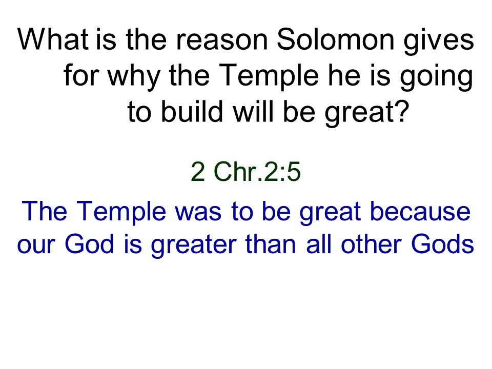 2 Chr.2:5 The Temple was to be great because our God is greater than all other Gods