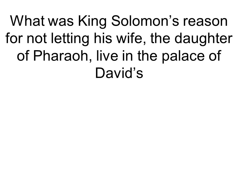 What was King Solomon's reason for not letting his wife, the daughter of Pharaoh, live in the palace of David's