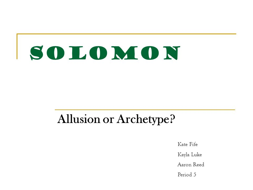 Solomon Allusion or Archetype Kate Fife Kayla Luke Aaron Reed Period 5