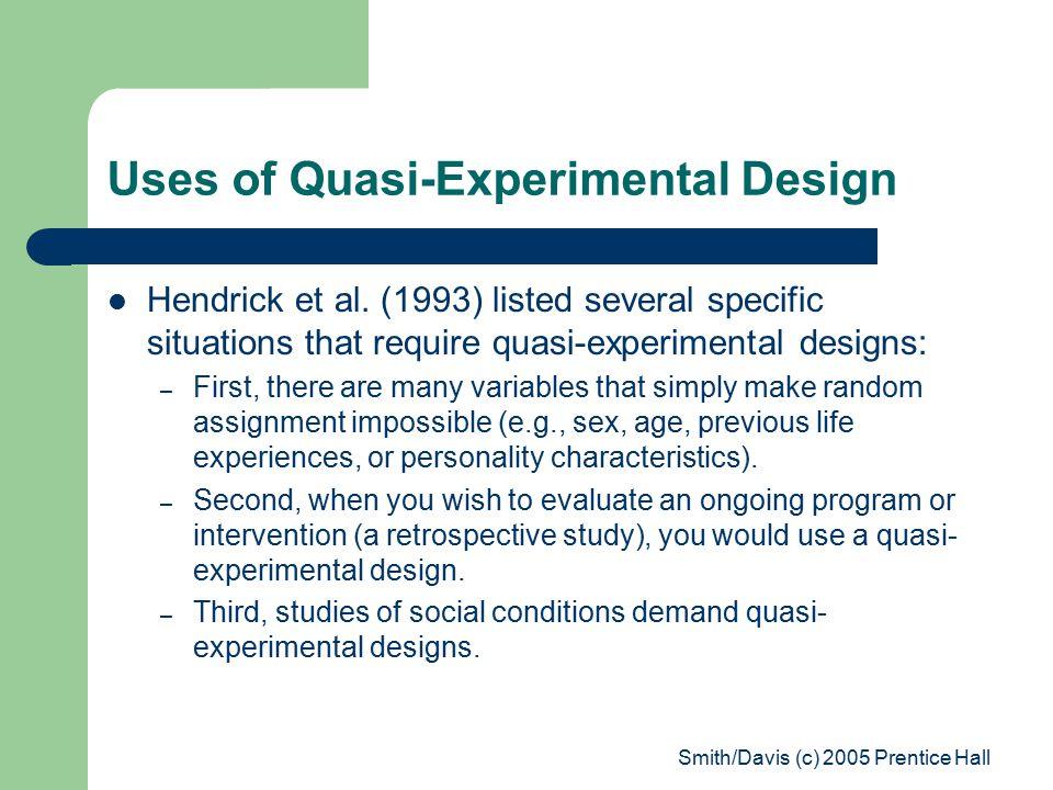 Smith/Davis (c) 2005 Prentice Hall Uses of Quasi-Experimental Design Hendrick et al.