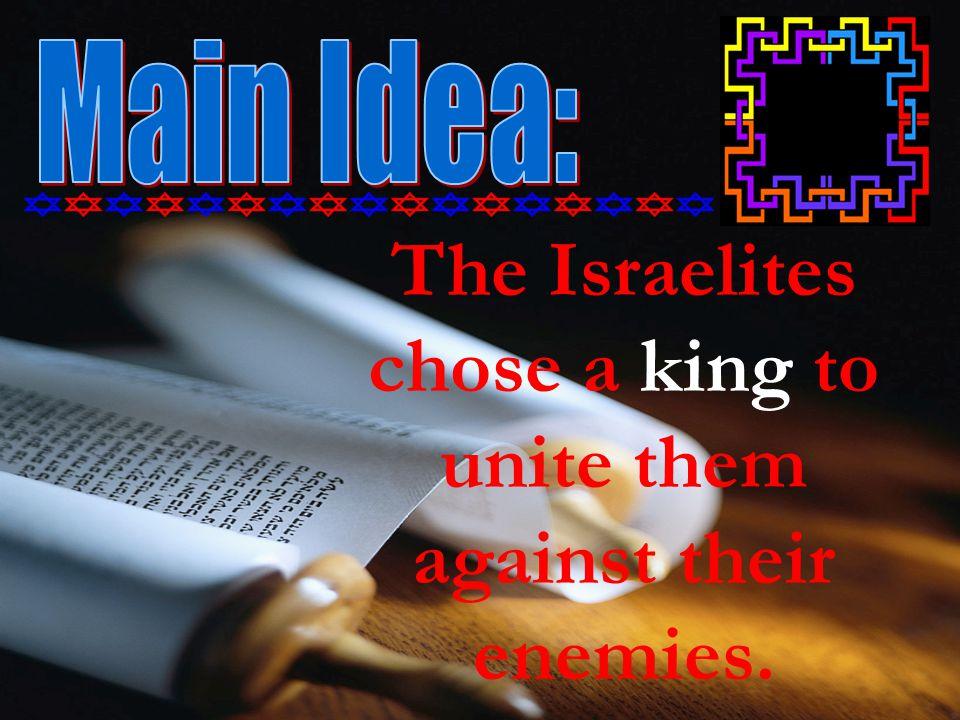 The Israelites chose a king to unite them against their enemies.
